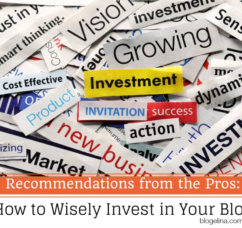 Recommendations from the Pros: How to wisely invest in your blog