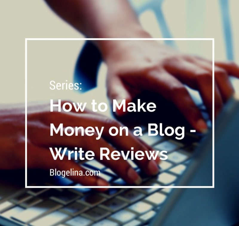 Series: How to Make Money With a Blog – Write Reviews