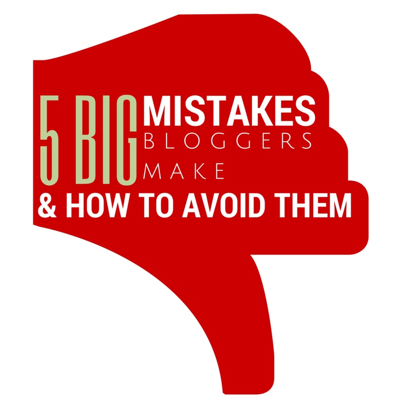 5 Big Mistakes That Bloggers Make – and How to Avoid Them!