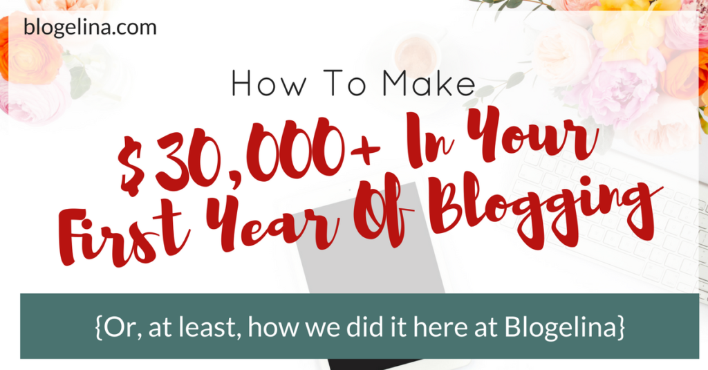 How To Gross Over $30,000 In Your First Year of Blogging