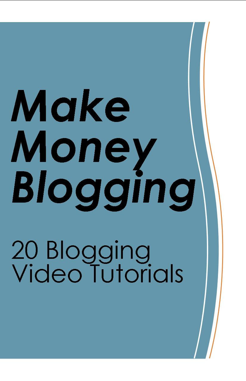 Make Money Blogging - Video Tutorials