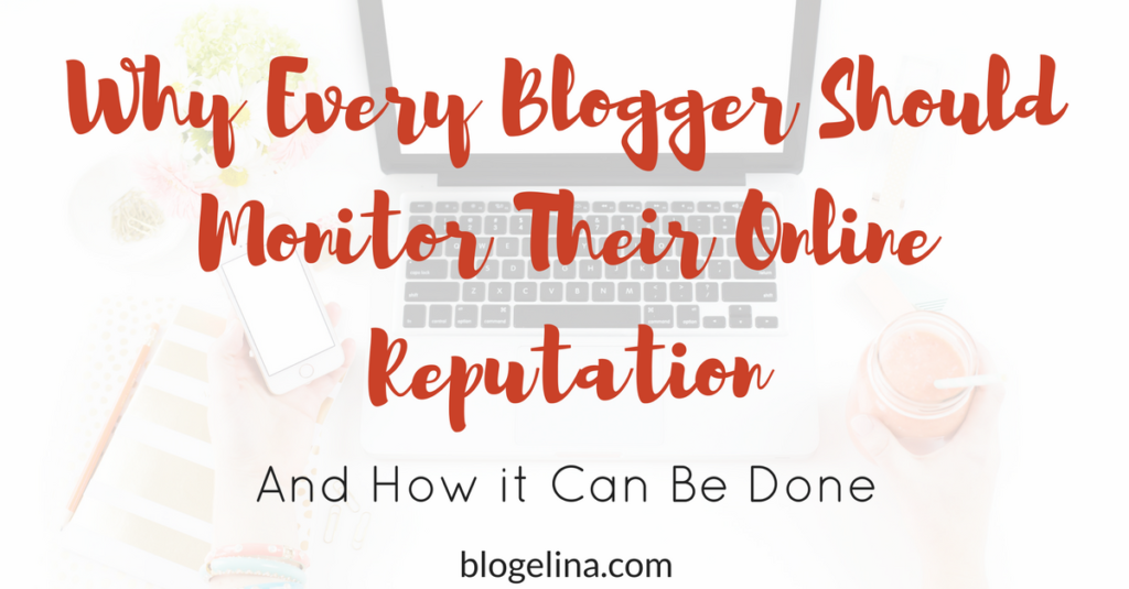 Why Every Blogger Should Monitor His/Her Online Reputation – and How it Can Be Done