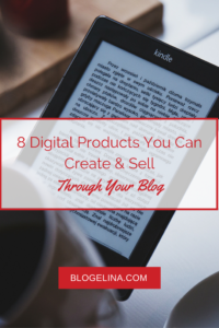8 Digital Products You Can Create & Sell Through Your Blog - Blogelina.
