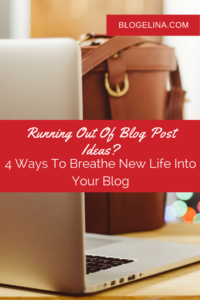 Running Out Of Blog Post Ideas- 4 Ways To Breathe New Life Into Your Blog - Blogelina.