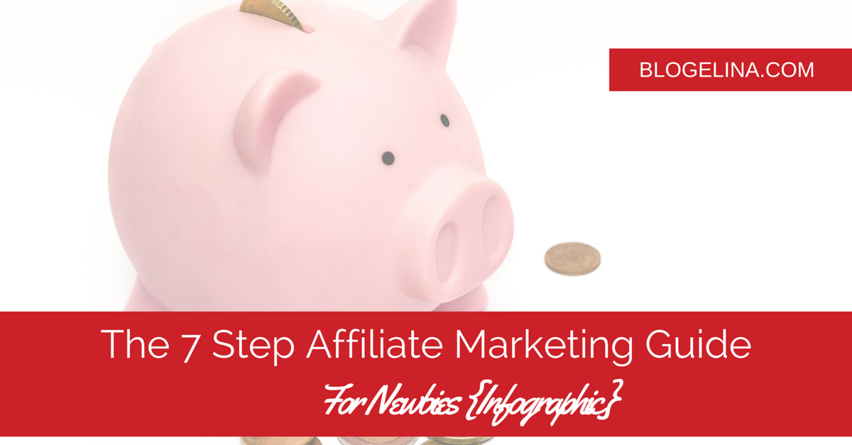 The 7 Step Affiliate Marketing Guide For Newbies {Infographic} - Blogelina
