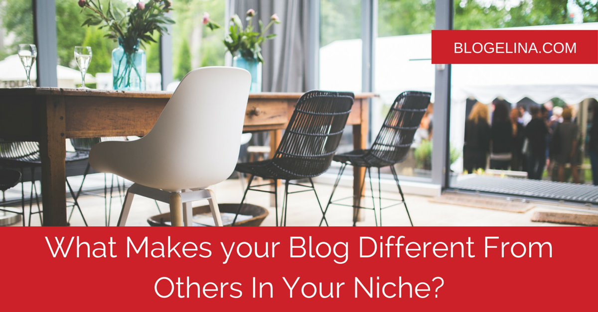 What Makes your Blog Different From Others In Your Niche- - Blogelina