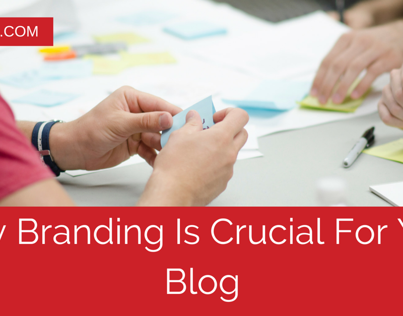 Why Branding Is Crucial For Your Blog