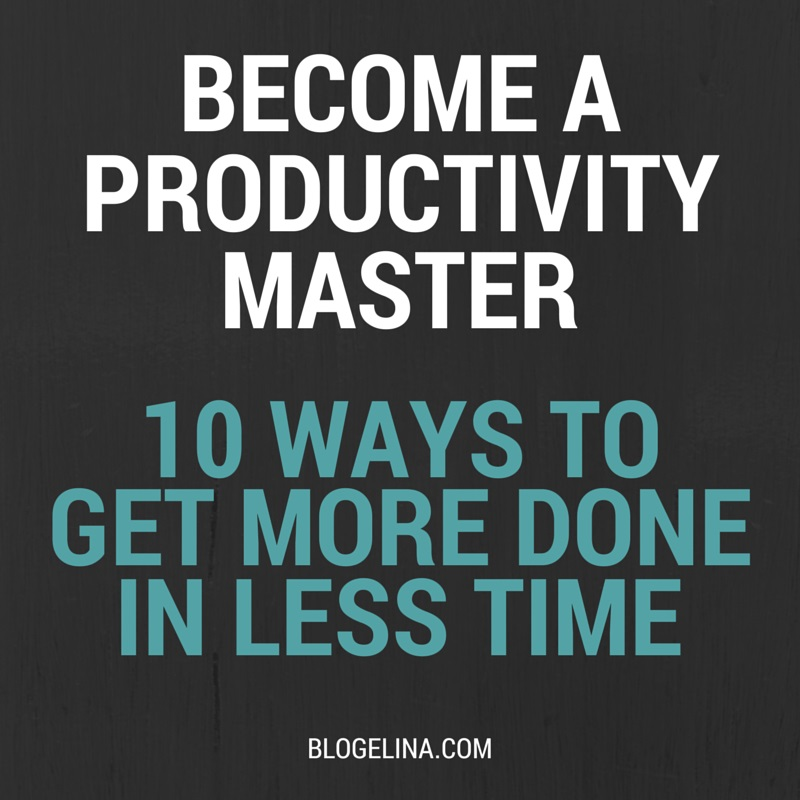 Become A Productivity Master {Aka. 10 Ways To Get More Done In Less Time}