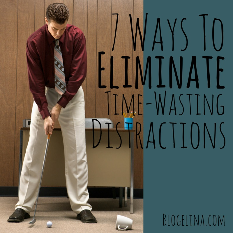 Boost Your Productivity: 7 Ways To Eliminate Time-Zapping Distractions