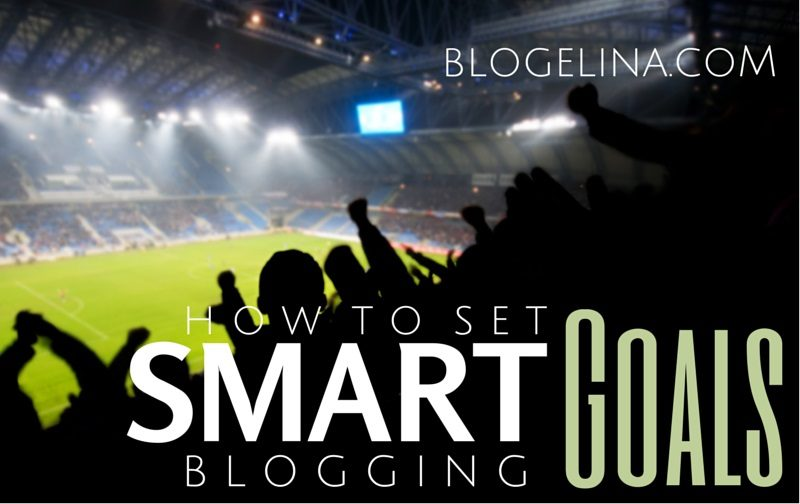How To Make S.M.A.R.T. Blogging Goals