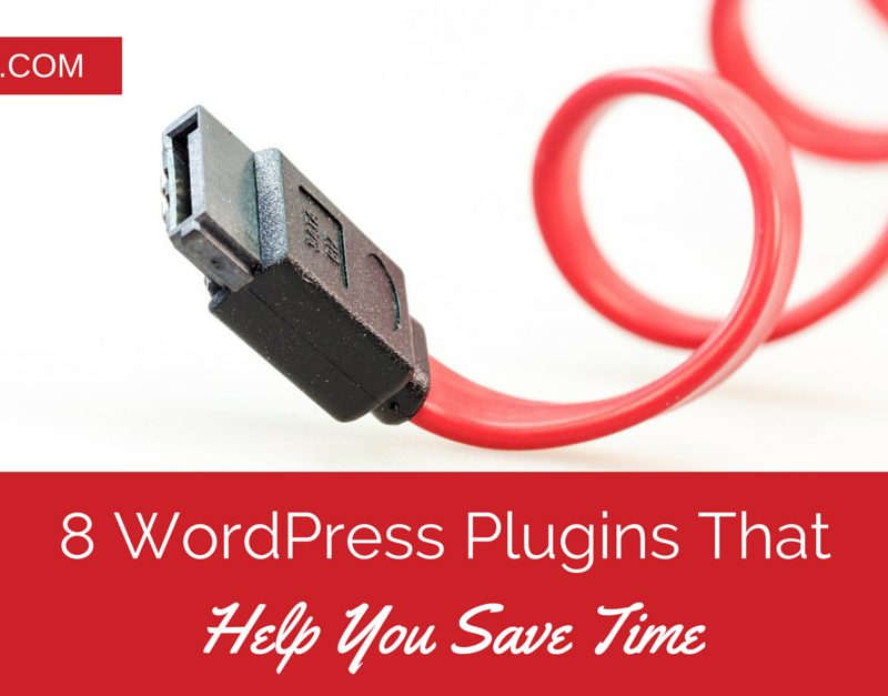 Did You Know These 8 WordPress Plugins Can Save You A Lot Of Time?