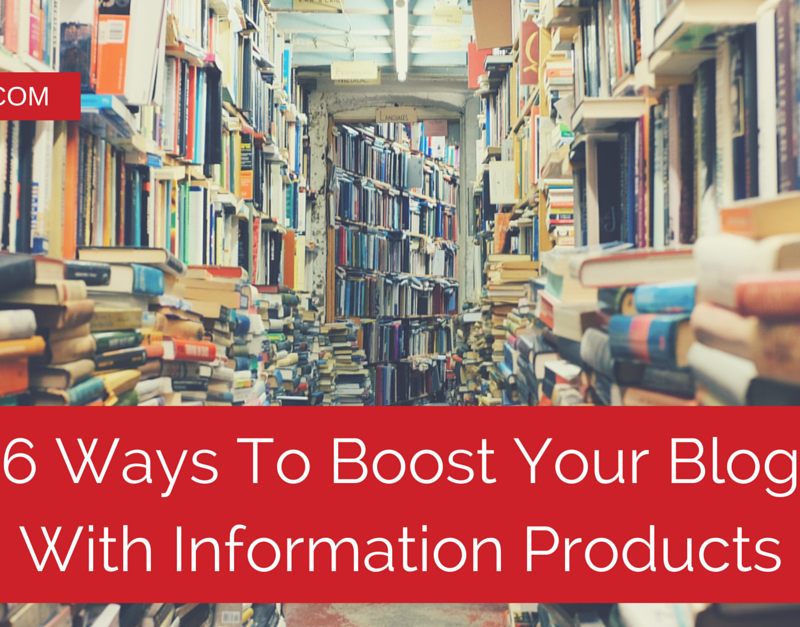 6 Ways To Boost Your Blog With Information Products