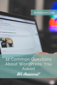 12 Common Questions About WordPress- You Asked - We Answered! - Blogelina