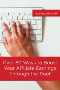 Over 80 Ways to Boost Your Affiliate Earnings Through the Roof - Blogelina