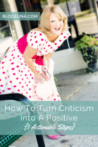 How To Turn Criticism Into A Positive {5 Actionable Steps} - Blogelina