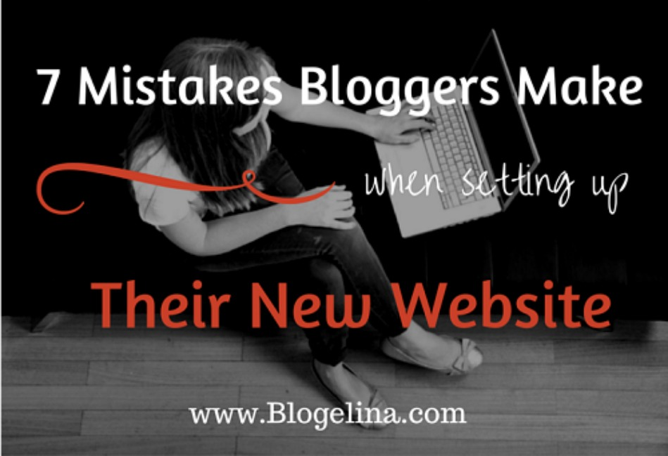 7 Mistakes New Bloggers Make - Blogelina
