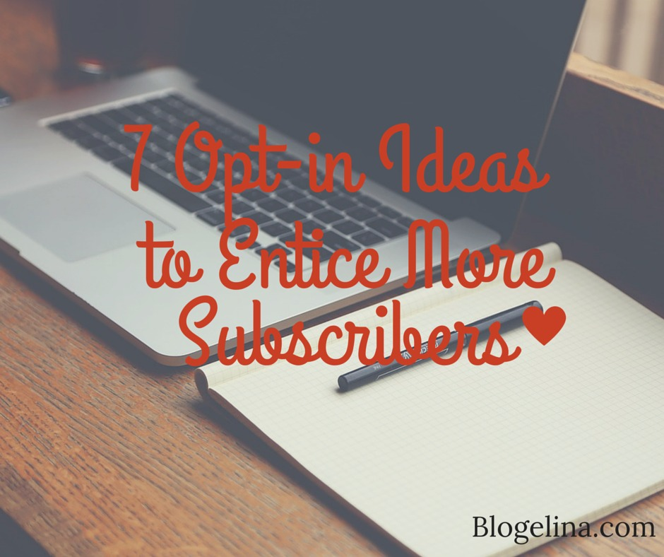 7 Opt-in Ideas to Entice More Subscribers - Blogelina