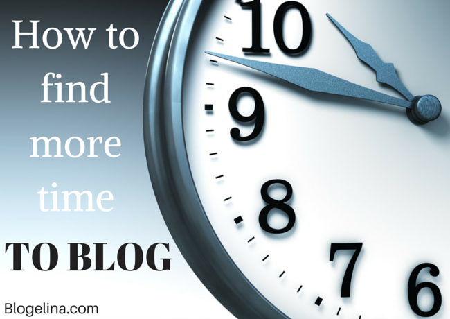 How to find more time to blog - Blogelina