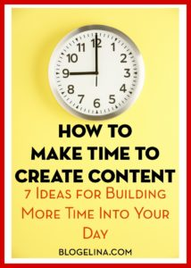 How to Make More Time to Create Content - Blogelina