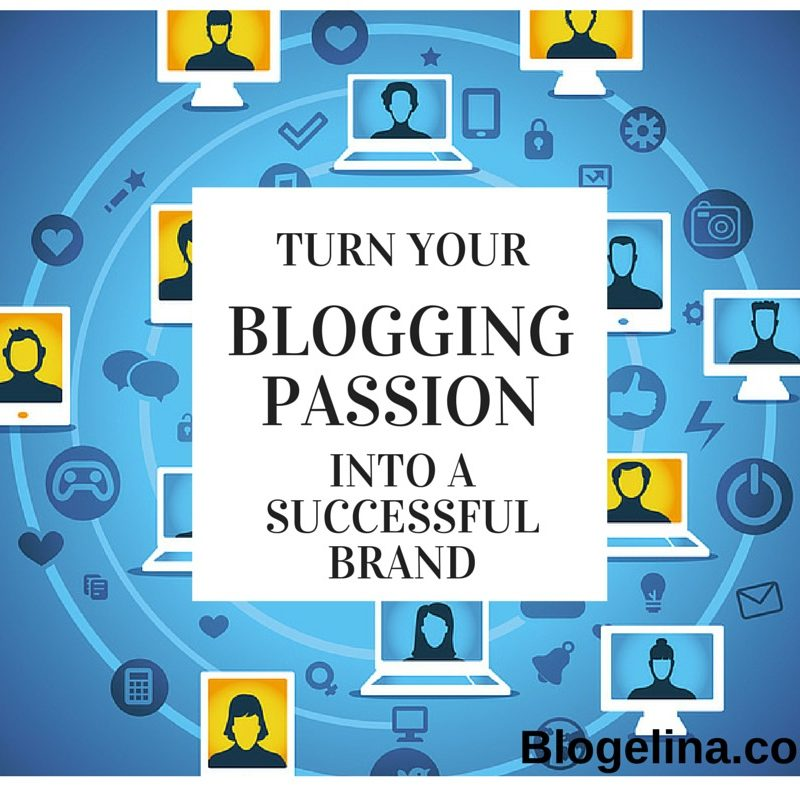 How to Turn Your Blogging Passion Into a Successful Brand