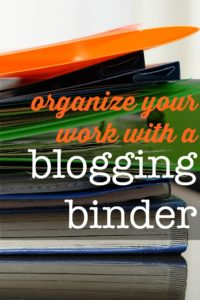 Organize Your Work with a Blogging Binder - Blogelina