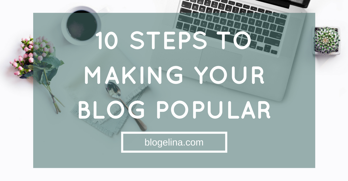 10 Steps to Making Your Blog Popular (1)