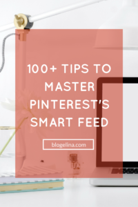100+ Tips to Master Pinterest's Smart Feed - Blogelina (1)