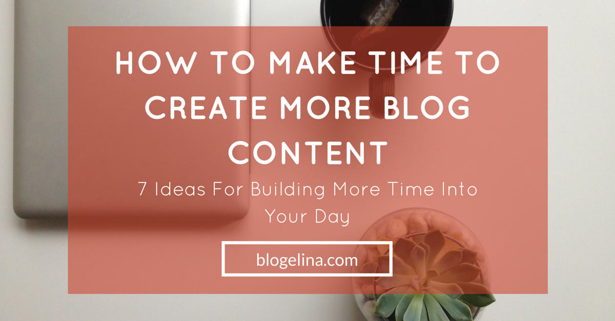 How to Make Time to Create More Blog Content