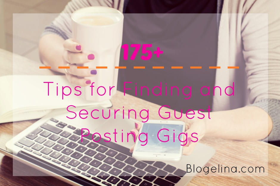 Over 175 Tips for Finding and Securing Guest Posting Gigs  Blogelina
