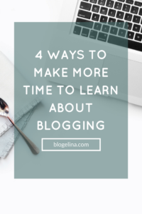 4 Ways To Make More Time To Learn About Blogging - Blogelina