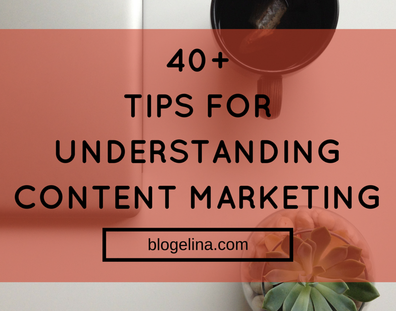 40+ Tips for Understanding Content Marketing