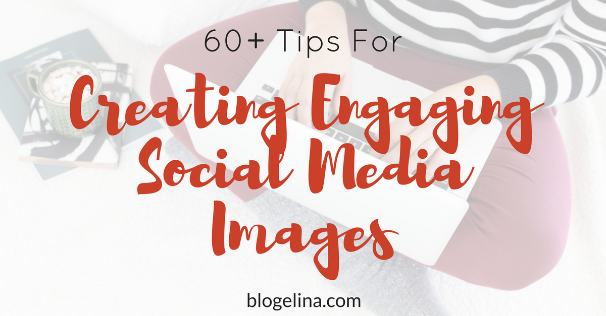 60-tips-for-creating-engaging-social-media-images
