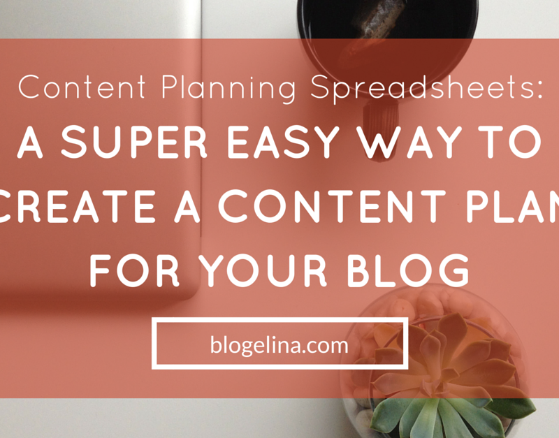 Content Planning Spreadsheets: A Super Easy Way To Create A Content Plan For Your Blog