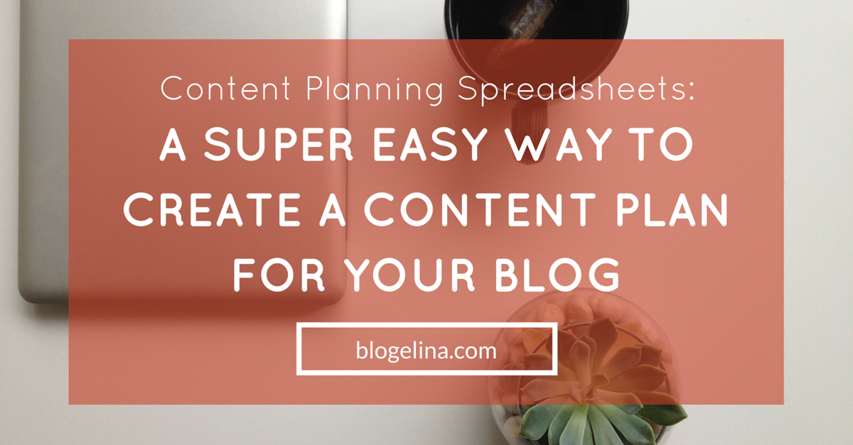 Content Planning Spreadsheets- A Super Easy Way To Create A Content Plan For Your Blog