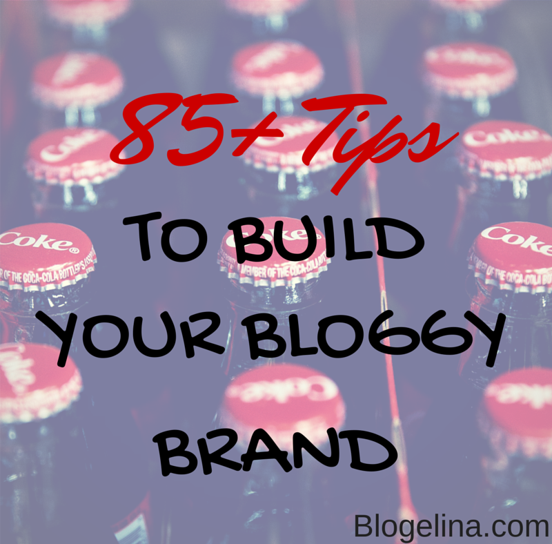 85+ Tips to Help You Build Your Bloggy Brand
