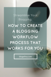 Streamline Your Blogging - How to Create a Blogging Workflow Process That Works for You - Blogelina