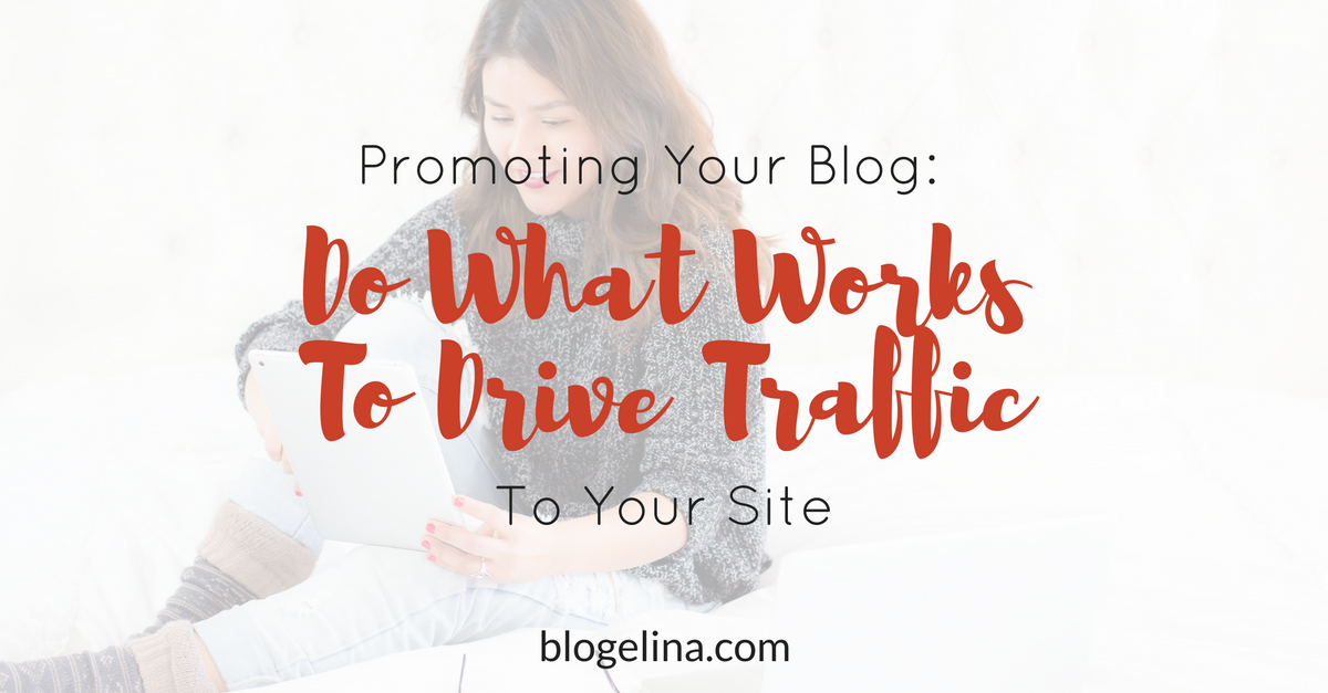 Promoting Your Blog- Do What Works to Drive Traffic to Your Site (1)