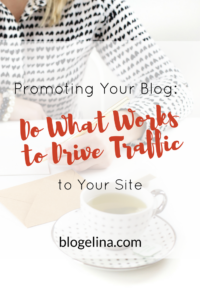 Promoting Your Blog- Do What Works to Drive Traffic to Your Site - Blogelina