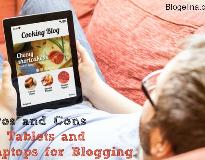 Pros and Cons of Tablets and Laptops for Blogging
