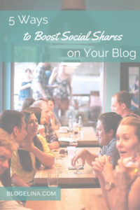 5 Ways to Boost Social Shares on Your Blog - Blogelina