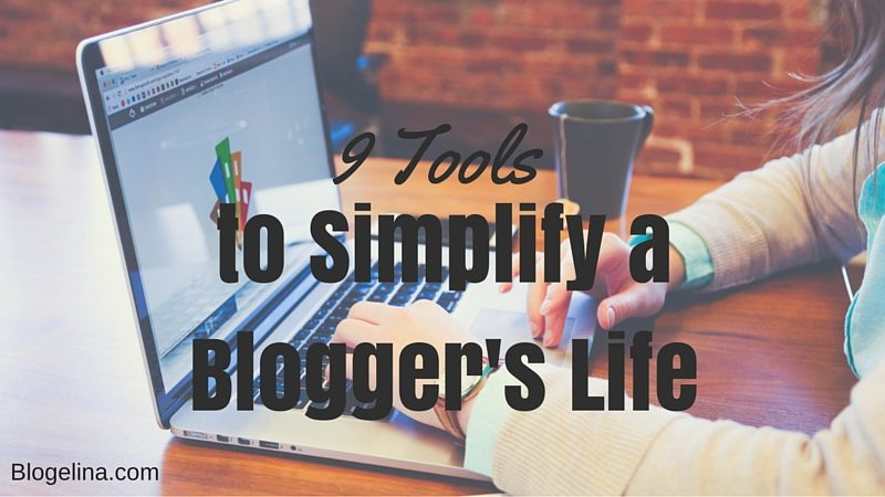 9 Tools to Simplify a Blogger's Life