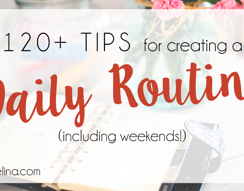 120+ Tips for Creating a Daily Routine (Including Weekends!)