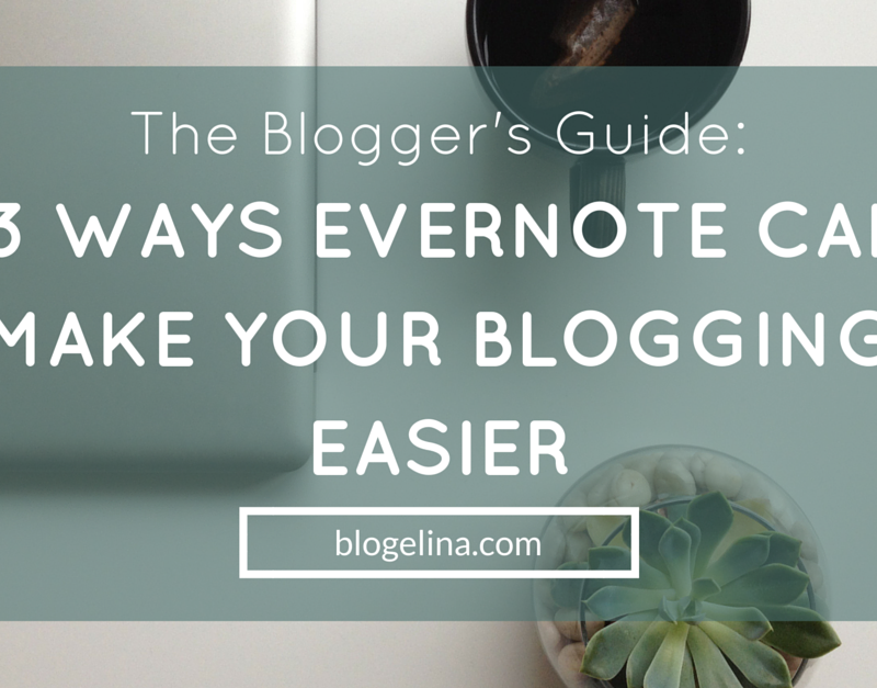 The Blogger's Guide To 13 Ways Evernote Can Make YOUR Blogging Easier