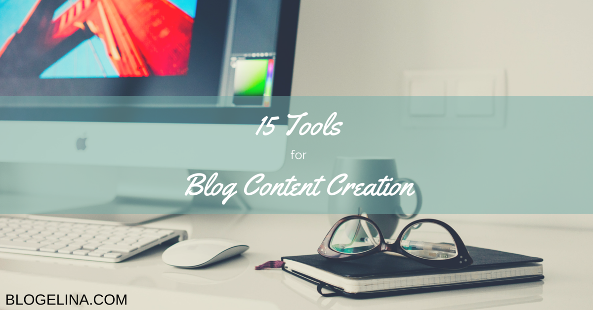 15 Tools For Blog Content Creation - Blogelina.