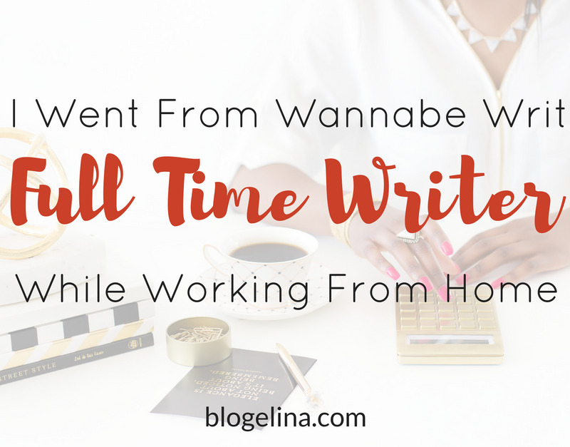 How I Went From Wannabe Writer to Full Time Writer, Working From Home