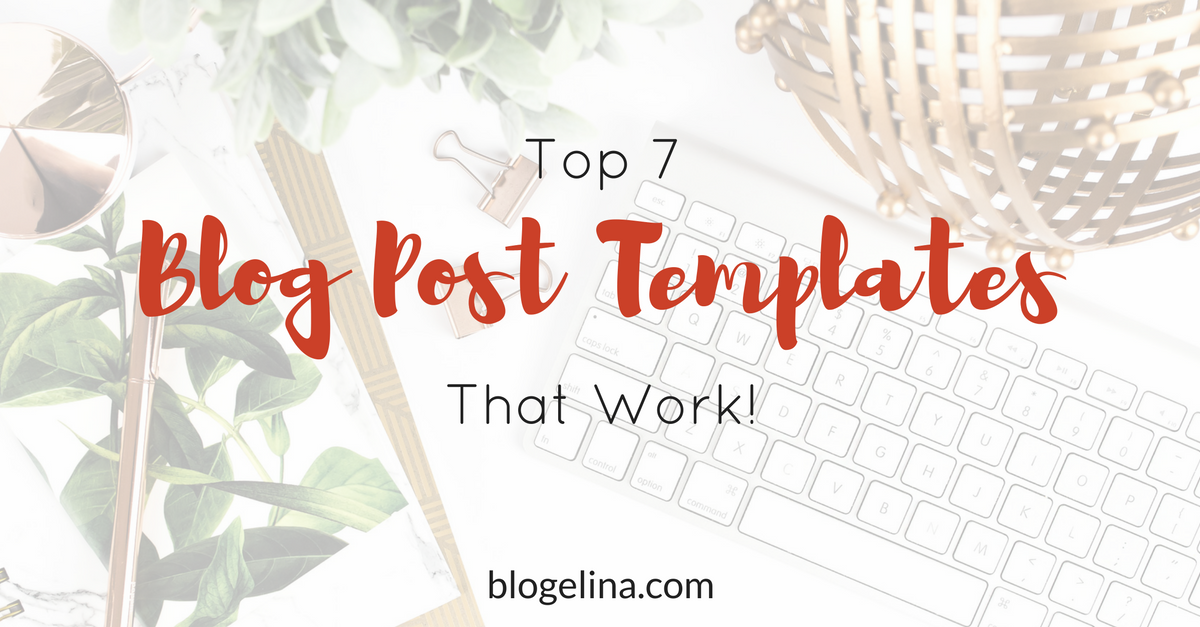 The Top 7 Blog Post Templates That Work!