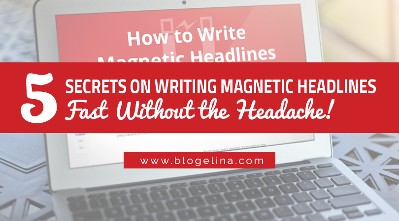 5 Secrets on Writing Magnetic Headlines Fast Without the Headache!