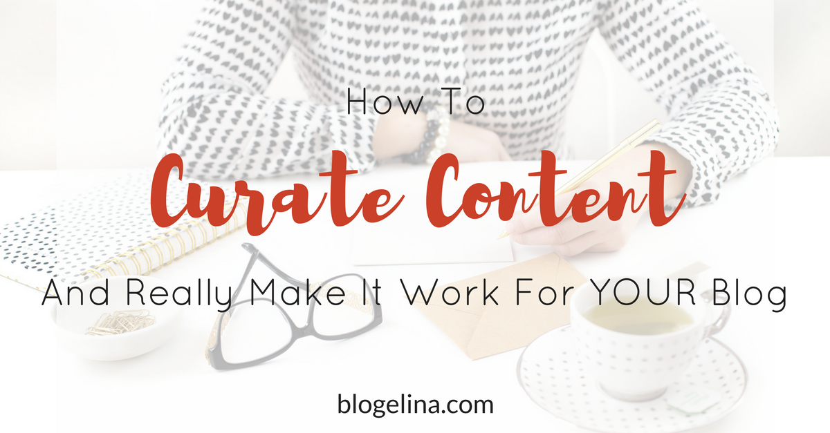 How to Curate Content And Really Make It Work For YOUR Blog