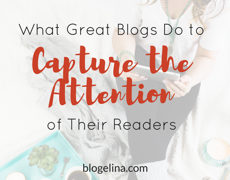 What Great Blogs Do to Capture the Attention of Readers