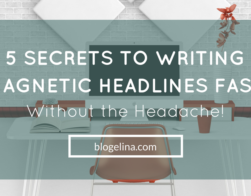 5 Secrets To Writing Magnetic Headlines Fast Without the Headache!
